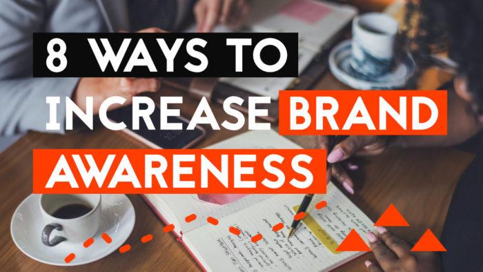 8 ways to increase brand awareness