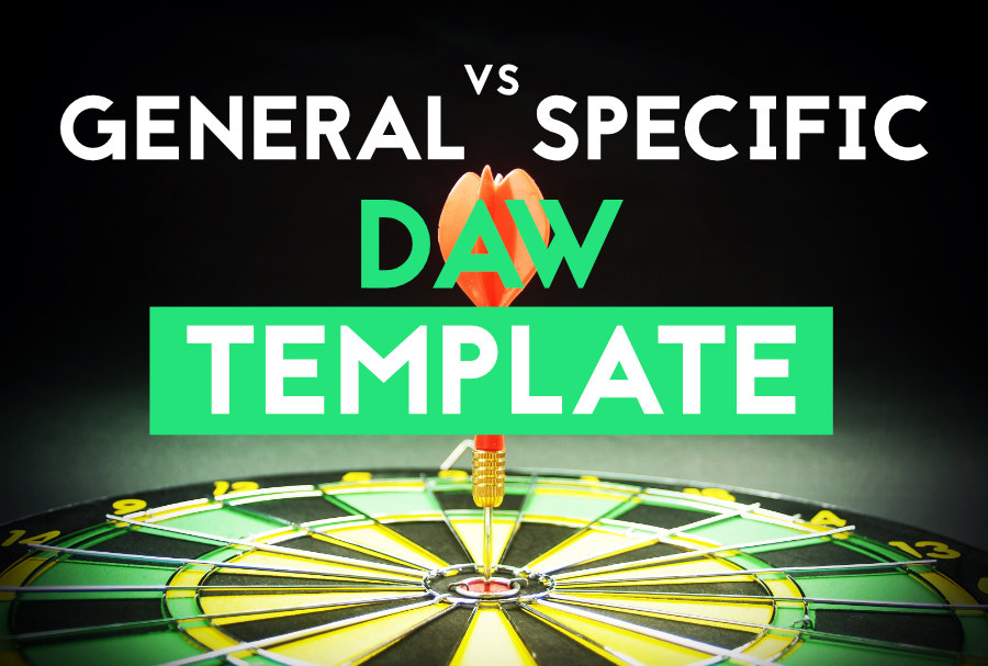 General vs Specific DAW Template