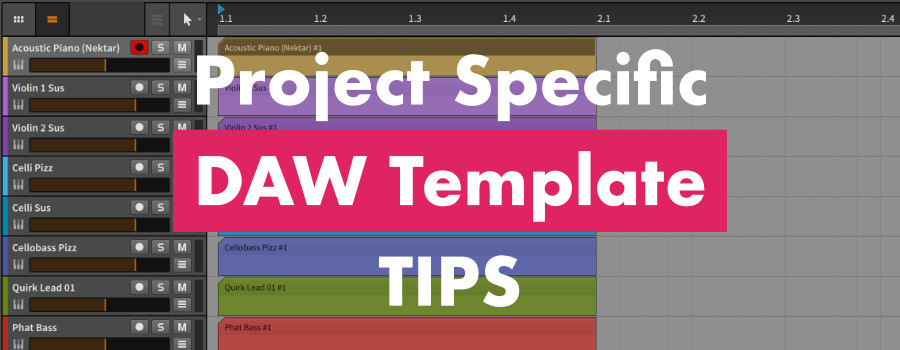 Project Specific DAW Template Tips
