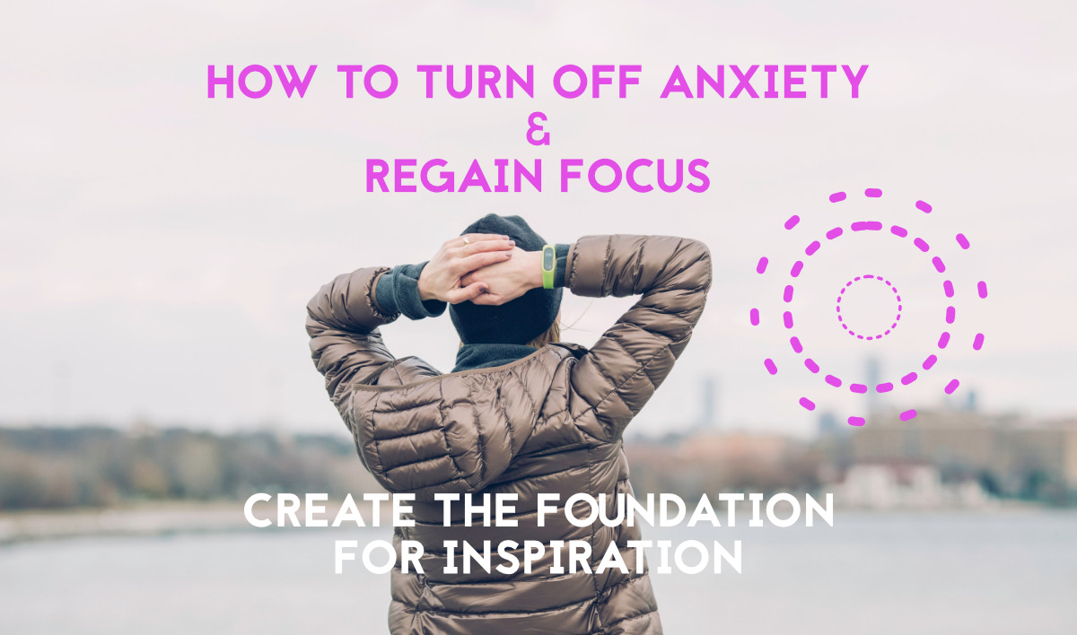 Turn of anxiety - regain Your Focus!  Create the foundation for inspiration.