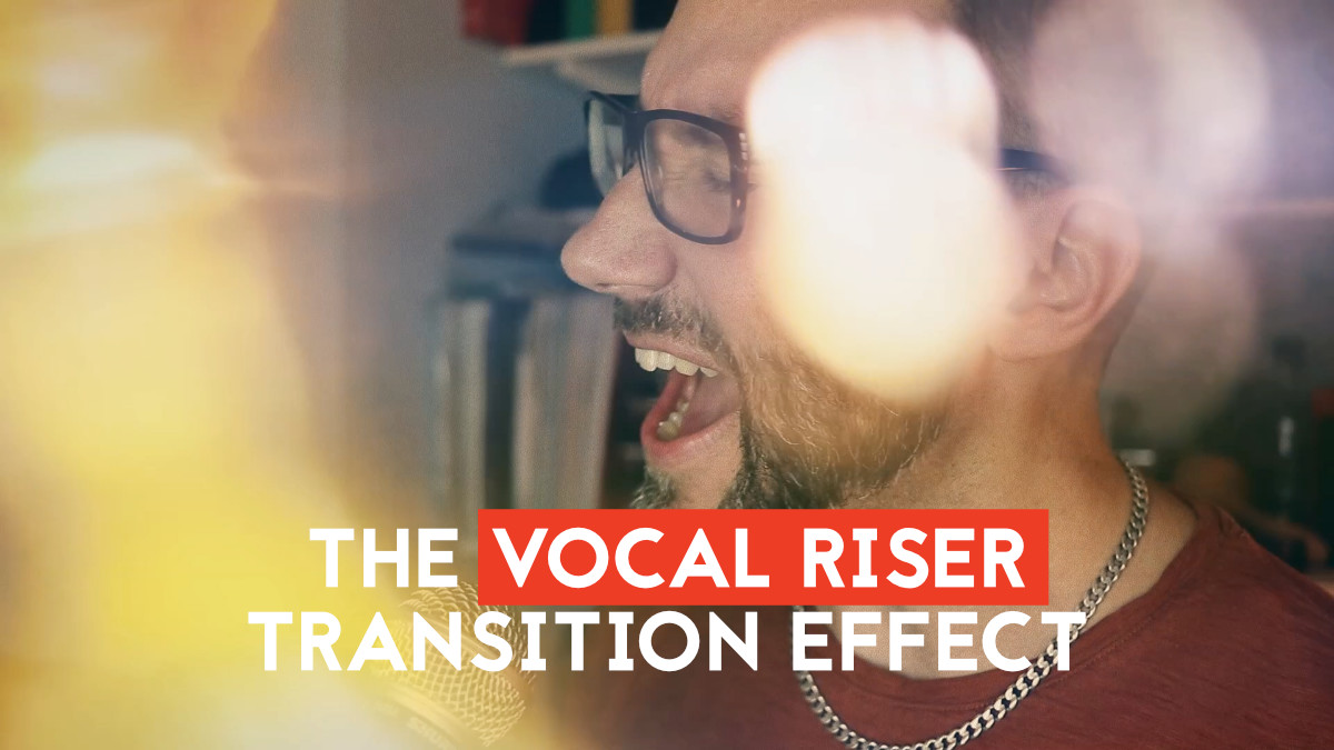 Transition Techniques in music production - The Vocal Riser Transition Effect